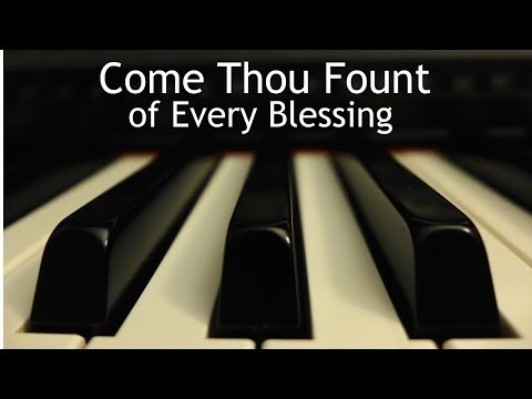 Come Thou Fount of Every Blessing - piano instrumental hymn with lyrics