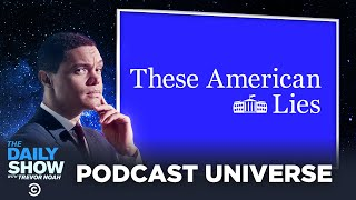 The Daily Show Podcast Universe - These American Lies | The Daily Show
