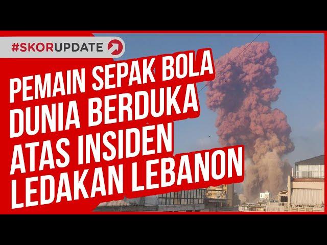 PEMAIN SEPAK BOLA DUNIA BERDUKA ATAS INSIDEN LEDAKAN LEBANON