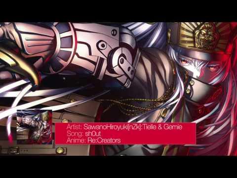 [FULL] [Re:Creators] Opening 2 / SawanoHiroyuki[nZk]:Tielle & Gemie - sh0ut