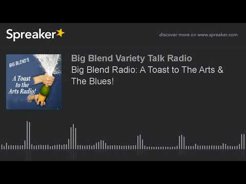 Big Blend Radio: A Toast to The Arts & The Blues!