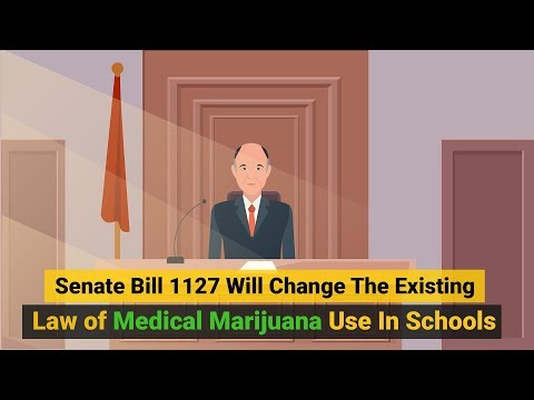 Senate Bill 1127 Will Change The Existing Law of Medical Marijuana Use In Schools