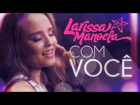 4e6afca44ecdb Com Você - Larissa Manoela - LETRAS.MUS.BR