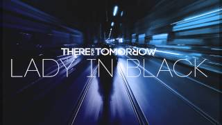 There For Tomorrow • Lady In Black