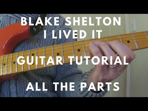 Blake Shelton - I Lived It - Guitar Tutorial - ALL THE PARTSwith TAB