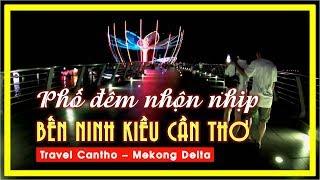 PHỐ ĐÊM nhộn nhịp BẾN NINH KIỀU Cần thơ | Travel Cantho | Mekong Delta Vietnam