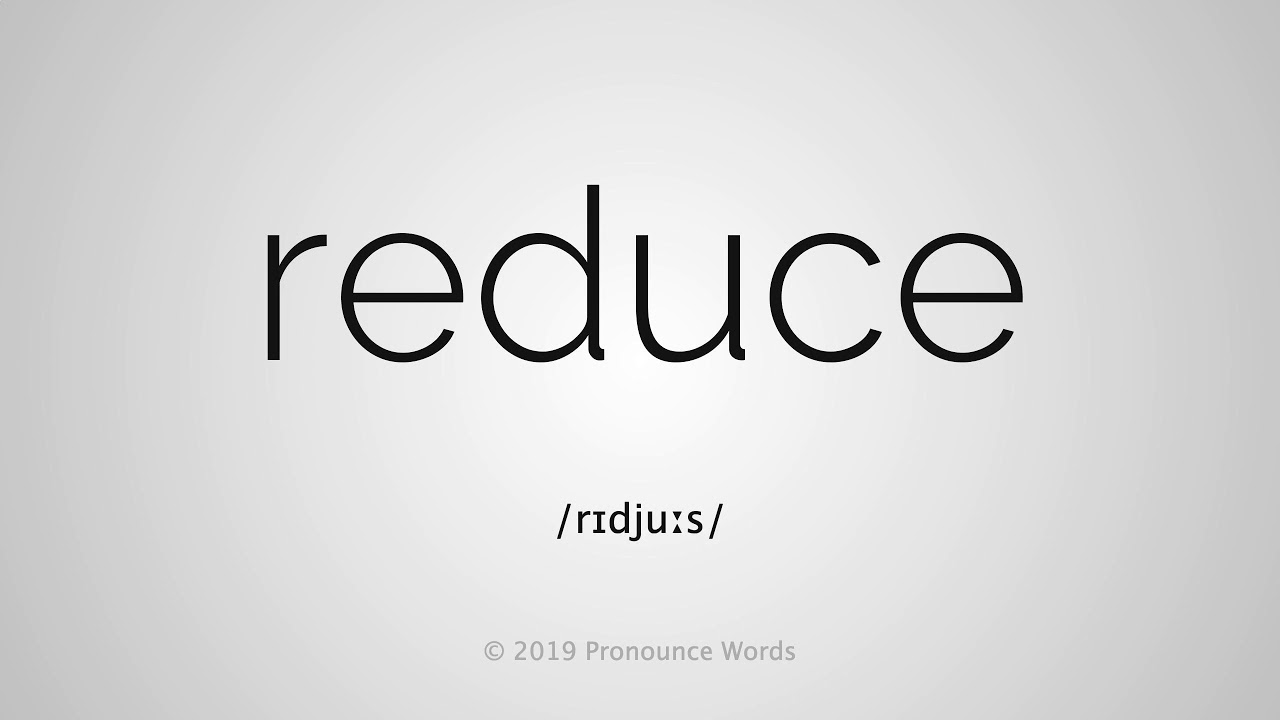 How To Pronounce Reduce