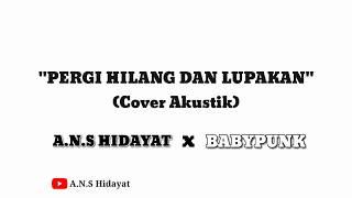 REMEMBER OF TODAY - PERGI HILANG DAN LUPAKAN || Cover by A.n.s Hidayat (Video Lirik)