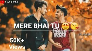 Mere Bhai Tu Mere Jaan Hai  New Whatsapp Status Video 2K19  im anas