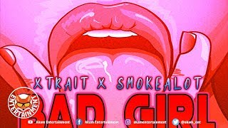Xtrait Ft. Smokealot Bad Girl - March 2019