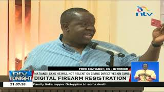 CS Matiang'i says firearm holders must have a chipped card