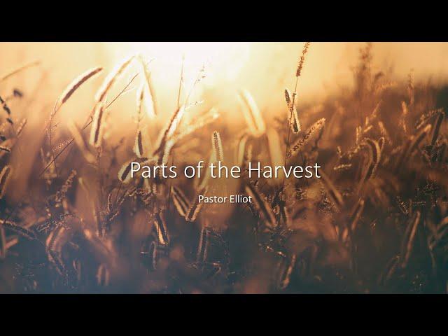 Parts of the Harvest · 210822 · Sunday AM · Pastor Elliot