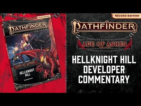 Age Of Ashes: Hellknight Hill Developer Commentary - Pathfinder Fridays