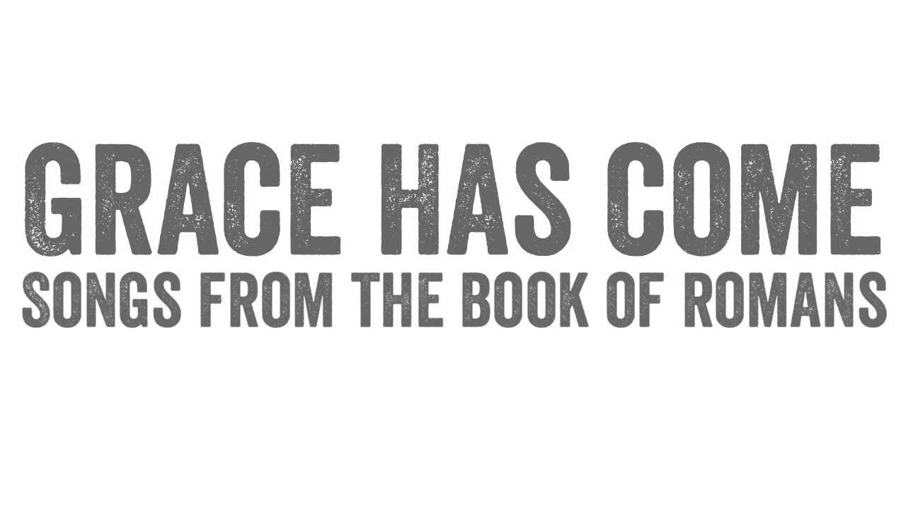 GRACE HAS COME: Songs from the Book of Romans || Sovereign Grace Music