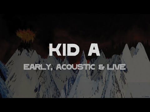 Radiohead - Kid A - Early, Acoustic & Live