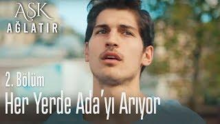 Fırat, Ada'yı arıyor - Aşk Ağlatır 2. Bölüm