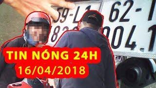 Trực tiếp ⚡ Tin Tức 24h Mới Nhất hôm nay 16-4-2018 | Tin Nóng 24H