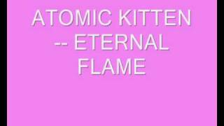 Atomic Kitten Eternal Flame Close your eyes Give me your hand Darli...