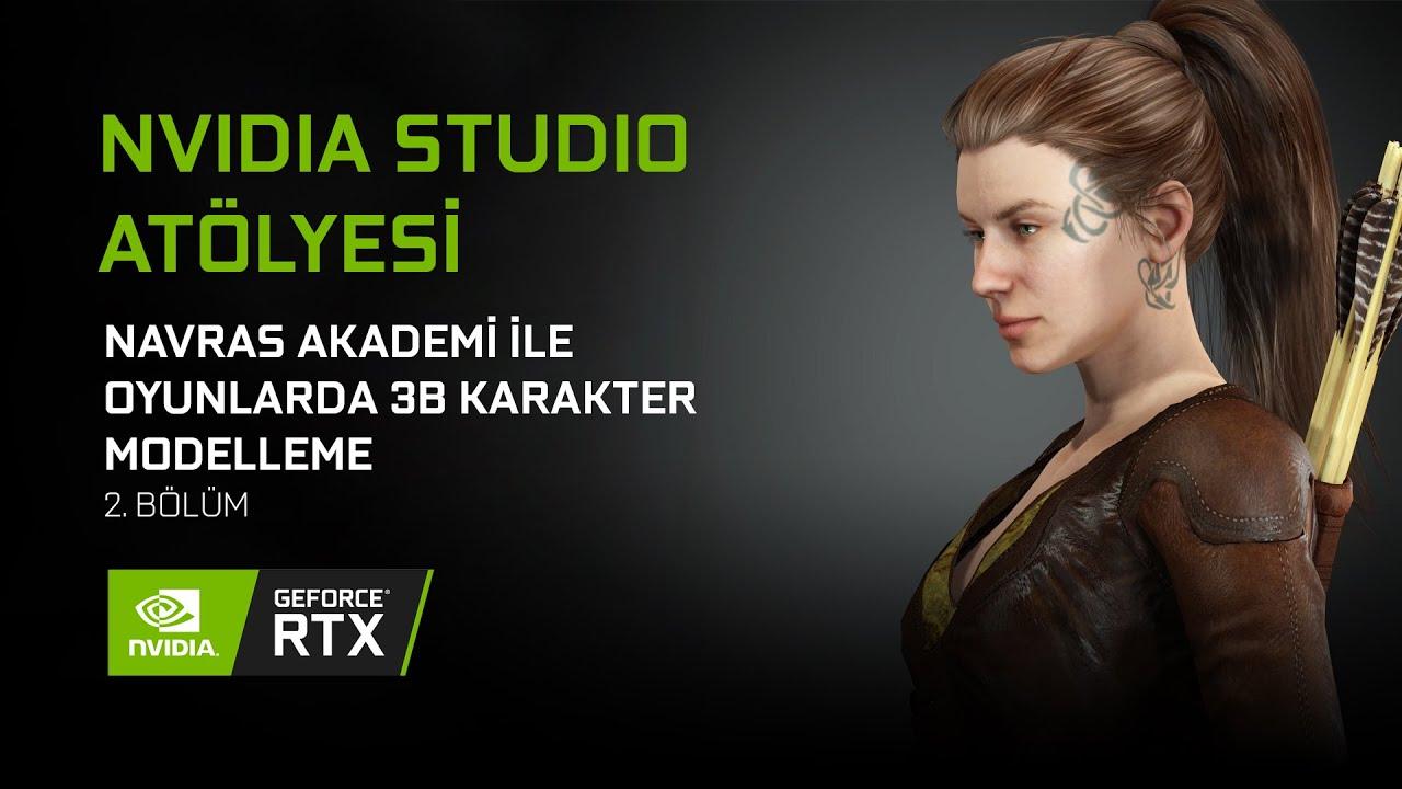 NVIDIA Studio Atölye: Navras Akademi İle Oyunlarda 3B Karakter Modelleme 2. Bölüm