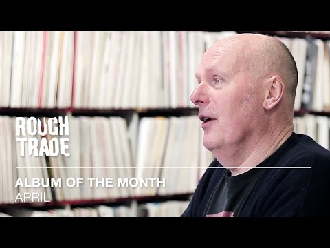 Albums Of The Month: April 2016 | Rough Trade
