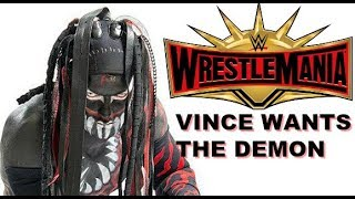 BREAKING NEWS - Vince Wants THE DEMON at Wrestlemania 35