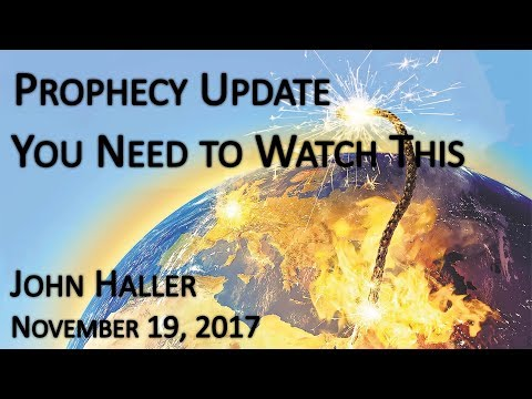 "2017.11.19 John Haller's Prophecy Update - ""You Need to Watch This"""