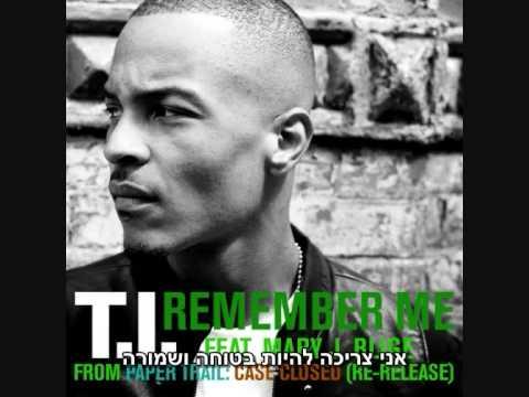 T.I. Ft. Mary J. Blige - Remember Me • Heb Sub מתורגם