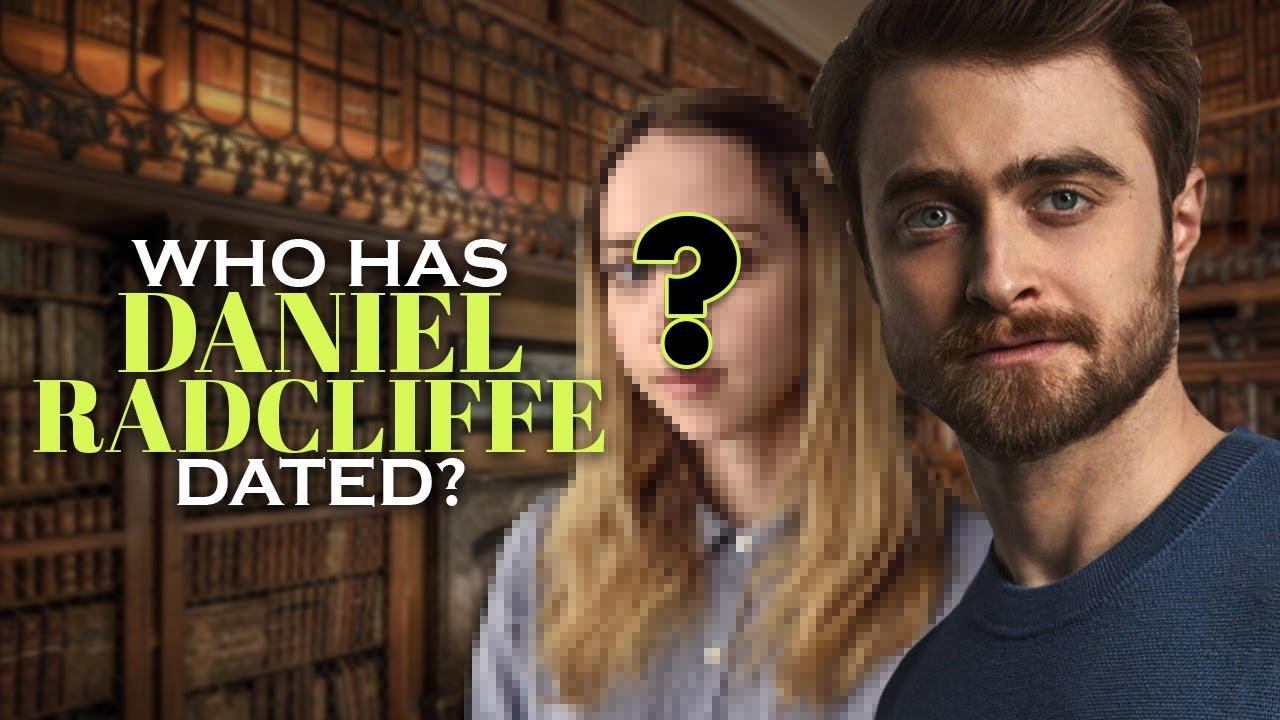 Dated daniel radcliffe who has Daniel Radcliffe
