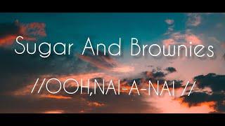|Sugar and Brownies| ooh,nai-a-nai | lyrics creations|