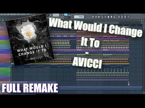 Avicii - What Would I Change It To | FULL REMAKE + FREE FLP