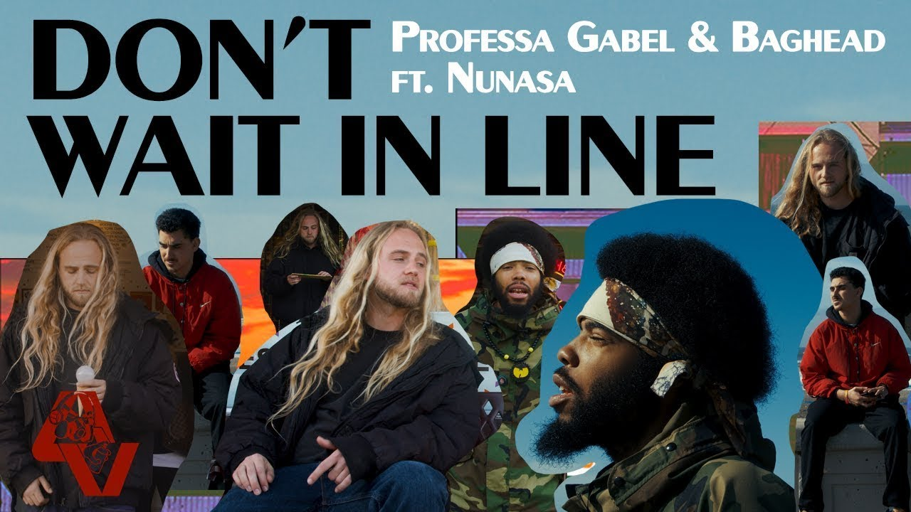 Professa Gabel and Baghead - Don't Wait in Line ft. Nunasa (Official Music Video)