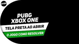 PUBG XBOX ONE - TELA PRETA AO ABRIR O JOGO COMO RESOLVER