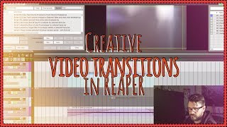 Creative Video Transitions in REAPER - Video Production In REAPER 5