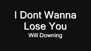 I Dont Wanna Lose You -  Will Downing