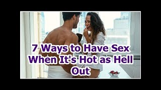 7 Ways to Have Sex When It's Hot as Hell Out