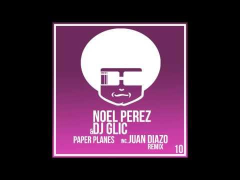 Noel Perez & DJ Glic - Paper Planes (Juan Diazo Remix) [Funky Music]