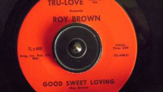 ROY BROWN -  GOOD SWEET LOVING