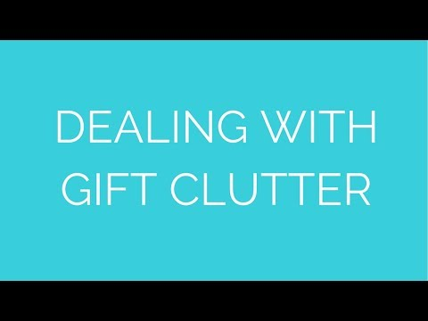 Dealing with gift clutter