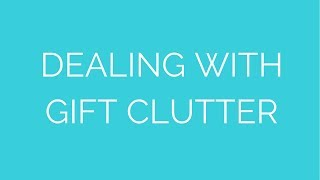 Streamlined Living: Dealing with gift clutter Thumbnail