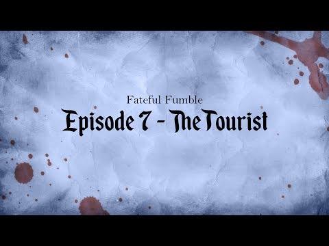 Fateful Fumble Episode 7 - The Tourist