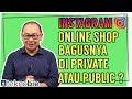 Instagram Online shop bagusnya di Private atau Public?