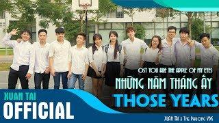 [OFFICIAL MV] Những Năm Tháng Ấy ( Those years ) - Xuân Tài - [ Tha Thu Team's Project]