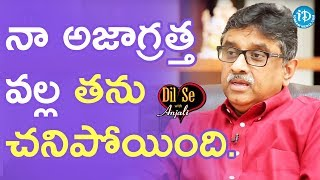 I Was The Reason Behind Her Death - Dr. AV Gurava Reddy || Dil Se With Anjali