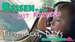 Reisen mit Kindern   Tipps, Hacks und DIYs   mamiblock - Der Mami Blog