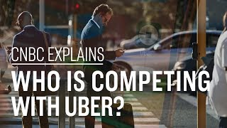 Who is competing with Uber? | CNBC Explains