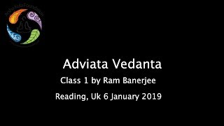 Advaita Vedanta Class 1 by Ram Banerjee