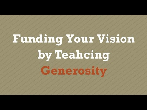Funding Your Vision by Teaching Generosity