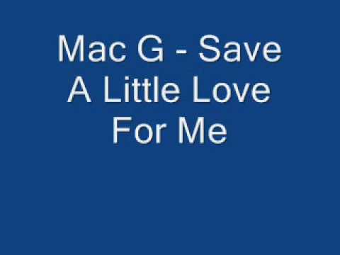 Mac G - Save A Little Love For Me