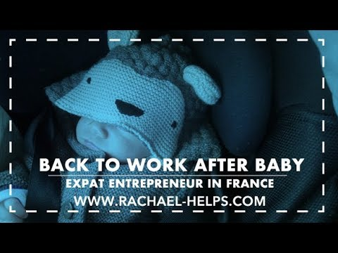 Back to Work After Baby - Expat Entrepreneur in France | Rachael HELPS!
