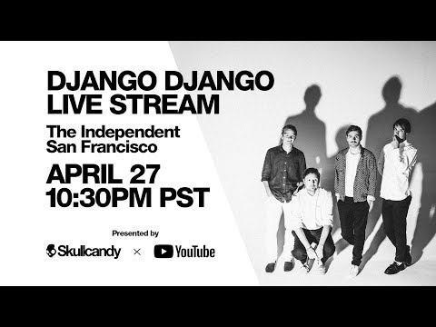 Django Django Livestreaming from The Independent in San Francisco on April 27th at 10:30pm PST